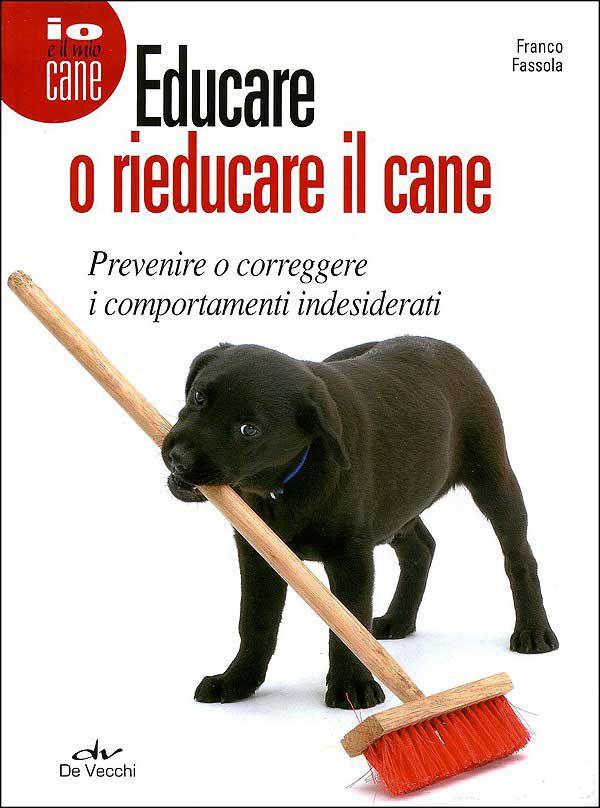 Educare o Rieducare il Cane, prevenire o correggere i comportamenti indesiderati (Franco Fassola)